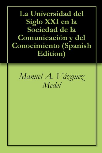 La Universidad del Siglo XXI en la Sociedad de la Comunicación y del Conocimiento por Manuel A. Vázquez Medel