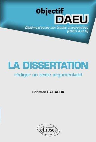 La Dissertation Rédiger un Texte Argumentatif Objectif DAEU A & B de Christian Battaglia (21 février 2012) Broché