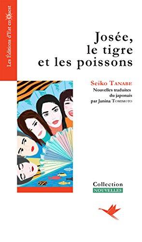 Josée, le tigre et les poissons: Neuf nouvelles romantiques au pays du Soleil Levant par Seiko Tanabe