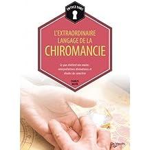 L'extraordinaire langage de la chiromancie : Ce que révèlent nos mains : interprétations divinatoires et études du caractère