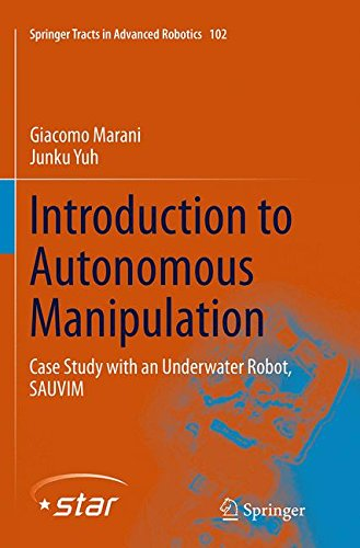 Introduction to Autonomous Manipulation: Case Study with an Underwater Robot, SAUVIM (Springer Tracts in Advanced Robotics)
