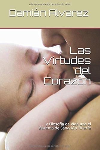 Las Virtudes del Corazón: y Filosofía de Vida tras el Sistema de Sanación Tinerfe