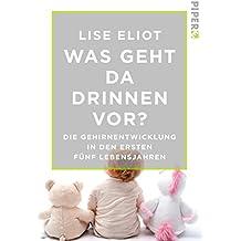 Was geht da drinnen vor?: Die Gehirnentwicklung in den ersten fünf Lebensjahren (German Edition)