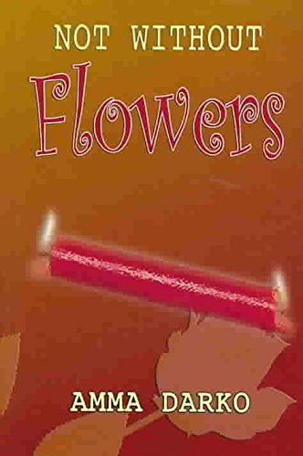 [(Not Without Flowers)] [By (author) Amma Darko] published on (September, 2007)