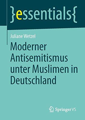 Moderner Antisemitismus unter Muslimen in Deutschland (essentials)