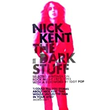 The Dark Stuff: Selected Writings on Rock Music 1972-1993 by Nick Kent (2007-03-15)