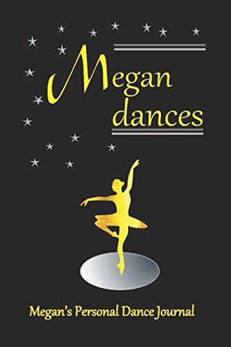 Megan Dances: Megan's Personal Dance Journal (Personalised Dance Journal Book Series) por Judy John-Baptiste