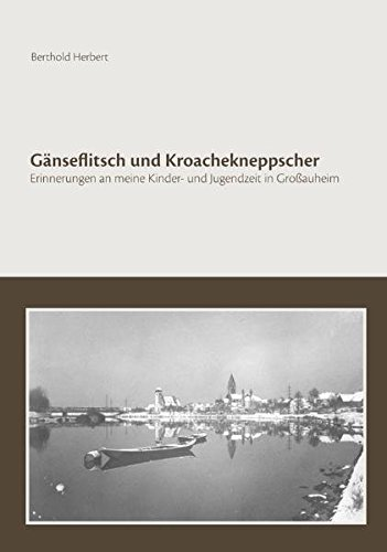 Gänseflitsch und Kroachekneppscher: Erinnerungen an meine Kinder- und Jugendzeit in Großauheim