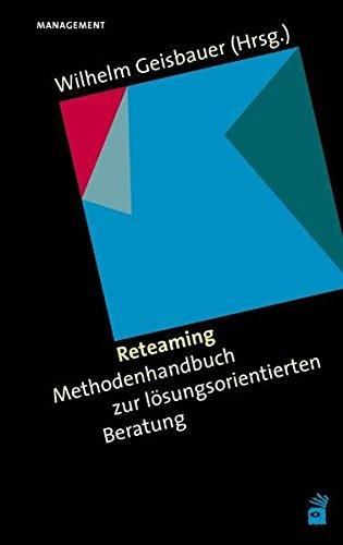 Reteaming: Methodenhandbuch zur lösungsorientierten Beratung