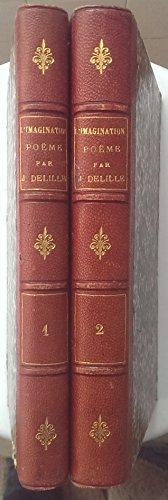 L'Imagination, pome par Jacques Delille. 2e dition accompagne de notes historiques et littraires par d'Andrezel, L.-S. Auger, de Fletz, M.-G.-F.-A. Cte de Choiseul-Gouffier et de Sabran, et augmente
