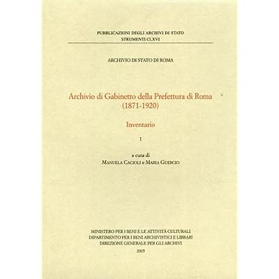 Archivio Di Gabinetto Della Prefettura Di Roma 1871-1920. Inventario
