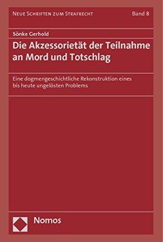 Die Akzessorietät der Teilnahme an Mord und Totschlag: Eine dogmengeschichtliche Rekonstruktion eines bis heute ungelösten Problems by Sönke Gerhold (2014-01-22)