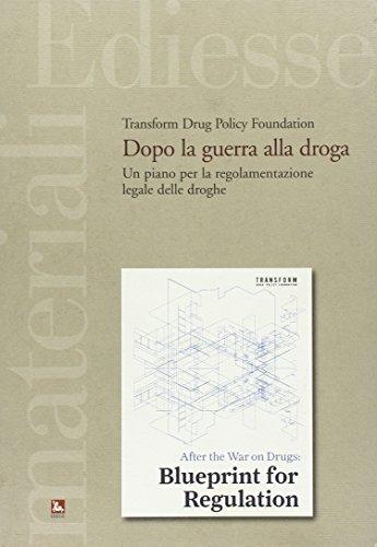 Dopo la guerra alla droga. Un piano per la regolamentazione legale delle droghe