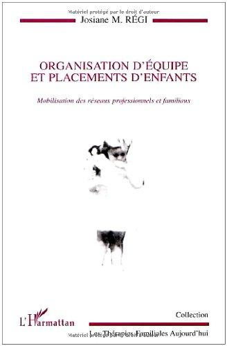 Organisation d'équipe et placements d'enfants. Mobilisation des réseaux professionnels et familiaux par Josiane-Marie Régi