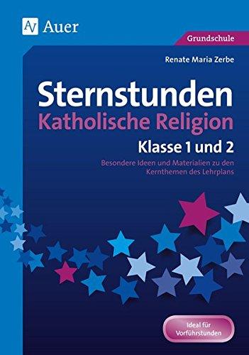Sternstunden Katholische Religion - Klasse 1 und 2: Besondere Ideen und Materialien zu den Kernthemen des Lehrplans (Sternstunden Grundschule)