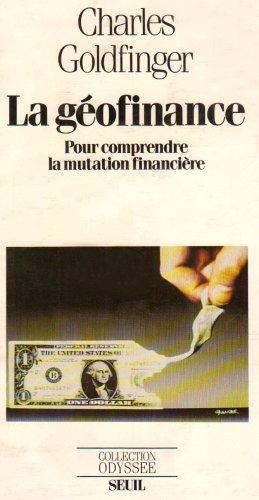 La Géofinance - Pour comprendre la mutation financière par Charles Goldfinger