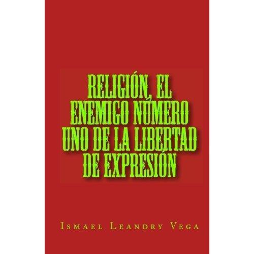 Religión, el enemigo número uno de la libertad de expresión por Ismael Leandry Vega