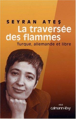La traversée des flammes : Turque, allemande et libre par Seyran Ates