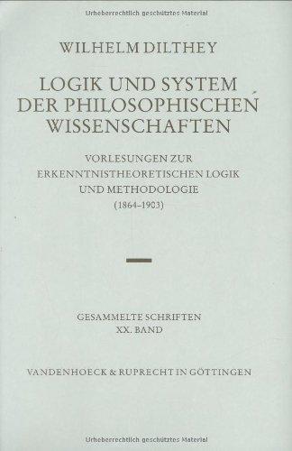 Wilhelm Dilthey Gesammelte Schriften, Bd.20: Logik und System der philosophischen Wissenschaften: Vorlesungen zur erkenntnistheoretischen Logik und Methodologie