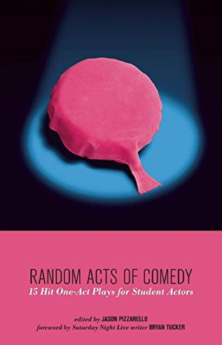Random Acts of Comedy: 15 Hit One-Act Plays for Student Actors