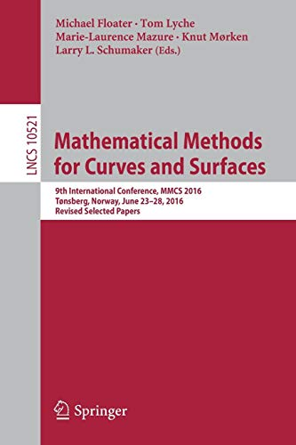 Mathematical Methods for Curves and Surfaces: 9th International Conference, MMCS 2016, Tønsberg, Norway, June 23-28, 2016, Revised Selected Papers (Lecture Notes in Computer Science, Band 10521)