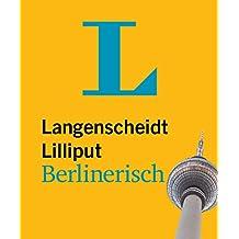 Langenscheidt Lilliput Berlinerisch: Berlinerisch-Hochdeutsch/Hochdeutsch-Berlinerisch (Langenscheidt Dialekt-Lilliputs)