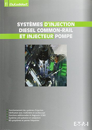 Systèmes d'injection diesel common-rail et pompe : Fonctionnement des systèmes d'injection, vérification avec multimètre et oscilloscope, fonctions … 60 symptômes et pannes fréquentes