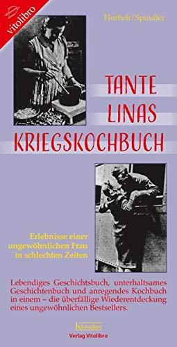 Tante Linas Kriegskochbuch: Erlebnisse einer ungewöhnlichen Frau in schlechten Zeiten