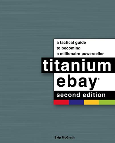 Titanium Ebay, 2nd Edition: A Tactical Guide to Becoming a Millionaire Powerseller (English Edition) -