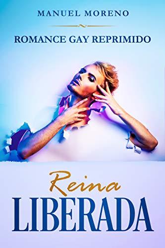 Reina Liberada: Romance Gay Reprimido (Novela Romántica y Erótica Homosexual) (Spanish Edition)
