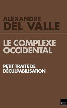 Le Complexe occidental : Petit traité de déculpabilisation par [Del Valle, Alexandre]