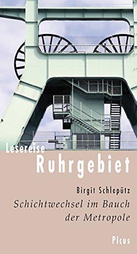 Lesereise Ruhrgebiet: Schichtwechsel im Bauch der Metrolpole