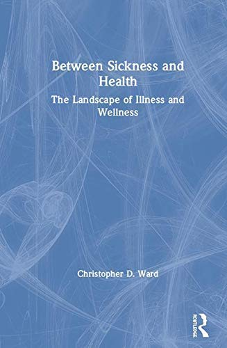 Between Sickness and Health: The Landscape of Illness and Wellness (English Edition)