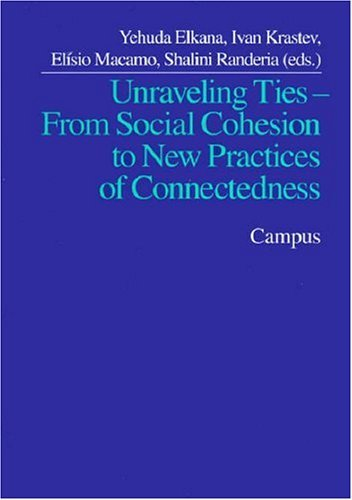 Unraveling Ties: From Social Cohesion to New Practices of Connectedness by Yehuda Elkana (2008-03-07)