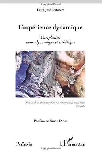 L'expérience dynamique : Complexité, neurodynamique et esthétique par Louis-José Lestocart