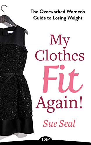 My Clothes Fit Again!: The Overworked Women's Guide to Losing Weight (English Edition)