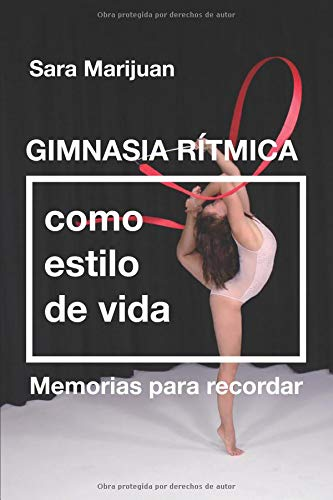 Gimnasia Rítmica como estilo de vida.: Memorias para recordar por Sara Marijuan