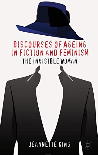 Discourses of Ageing in Fiction and Feminism: The Invisible Woman