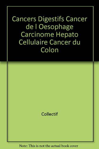 Cancers Digestifs Cancer de l Oesophage Carcinome Hepato Cellulaire Cancer du Colon