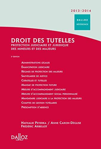 Droit des tutelles 2013/2014. Protection judiciaire et juridique des mineurs et des majeurs - 3e éd.: Protection judiciaire des majeurs et des mineurs