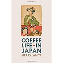 Coffee Life in Japan (California Studies in Food & Culture) (California Studies in Food and Culture) by Merry White (2012-05-04)