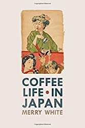 Coffee Life in Japan by Merry White (2012-05-01)