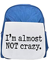 I m Almost Not Crazy. Printed Kid s Blue Backpack, Cute Backpacks