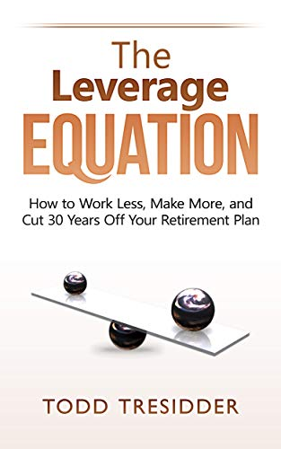 The Leverage Equation: How to Work Less, Make More, and Cut 30 Years Off Your Retirement Plan (Financial Freedom for Smart People) (English Edition)
