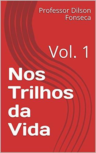 Nos Trilhos da Vida : Vol. 1 (Portuguese Edition)