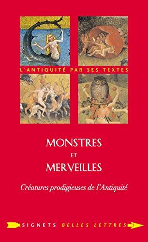Monstres et merveilles: Créatures prodigieuses de l'Antiquité (Signets Belles Lettres t. 7) par Isabelle Jouteur