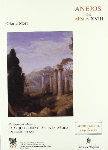 Historias de mármol: La Arqueología clásica española en el siglo XVIII (Anejos de Archivo Español de Arqueología) por Gloria Mora Rodríguez