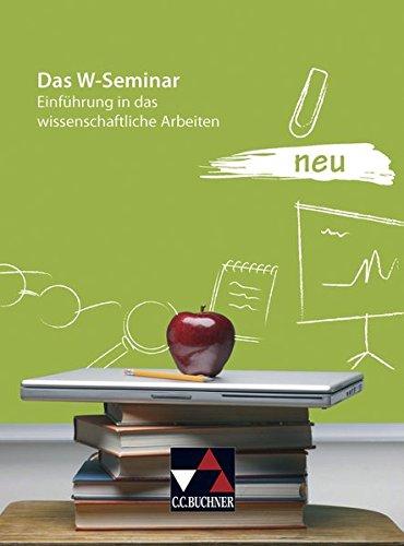 Seminar/Das W-Seminar neu: Einführung in das wissenschaftliche Arbeiten
