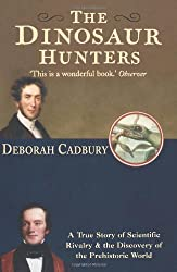 The Dinosaur Hunters: A True Story of Scientific Rivalry and the Discovery of the Prehistoric World by Deborah Cadbury (2001-07-02)