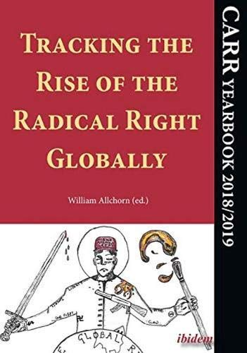 Tracking the Rise of the Radical Right Globally: CARR Yearbook 2018/2019